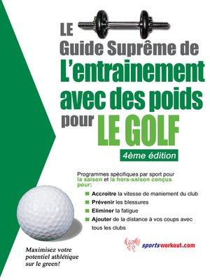 cover image of Le guide suprême de l'entrainement avec des poids pour le golf