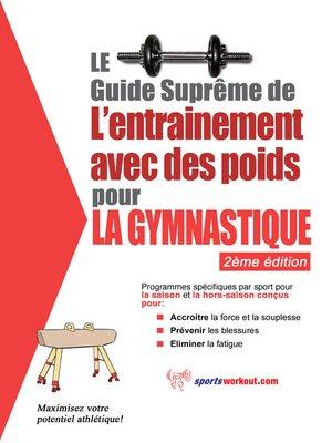 cover image of Le guide suprême de l'entrainement avec des poids pour la gymnastique