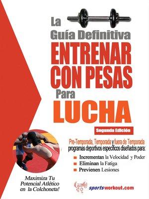 cover image of La guía definitiva - Entrenar con pesas para lucha