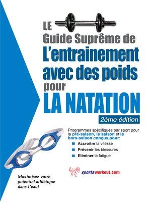 cover image of Le guide suprême de l'entrainement avec des poids pour la natation