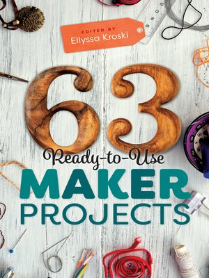 cover image of 63 Ready-to-Use Maker Projects