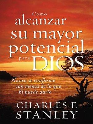 cover image of Cómo alcanzar su mayor potencial para Dios