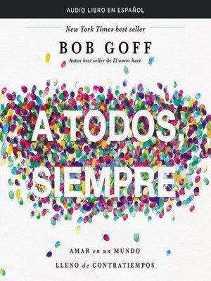 cover image of A todos, siempre