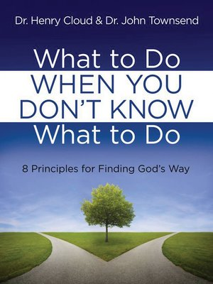 What To Do When You Don T Know What To Do By Henry Cloud Overdrive Ebooks Audiobooks And Videos For Libraries And Schools