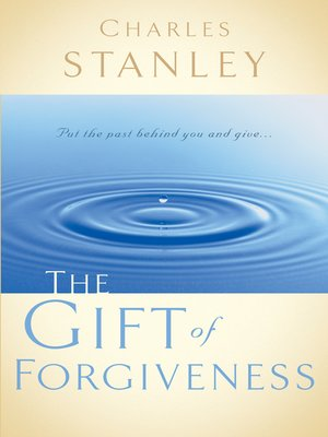 The Gift Of Forgiveness By Charles F Stanley Personal Overdrive