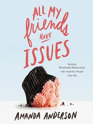cover image of All My Friends Have Issues
