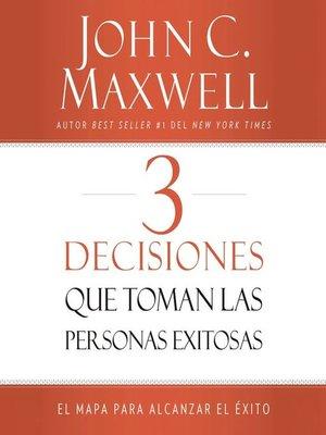 cover image of 3 Decisiones que toman las personas exitosas