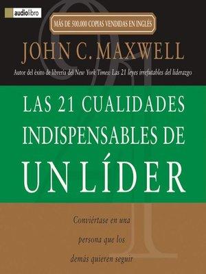 cover image of Las 21 cualidades indispensables de un líder
