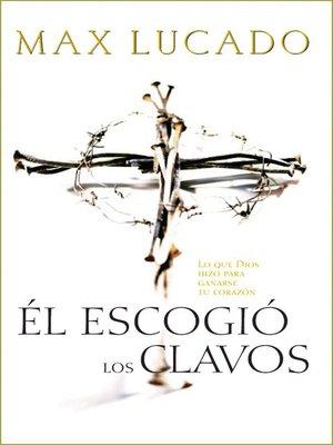 cover image of Él escogió los clavos