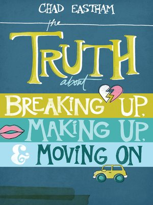cover image of The Truth About Breaking Up, Making Up, and Moving On