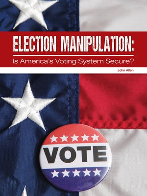 cover image of Election Manipulation: Is America's Voting System Secure?