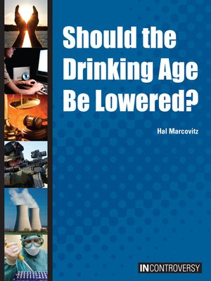 cover image of Should the Drinking Age Be Lowered?