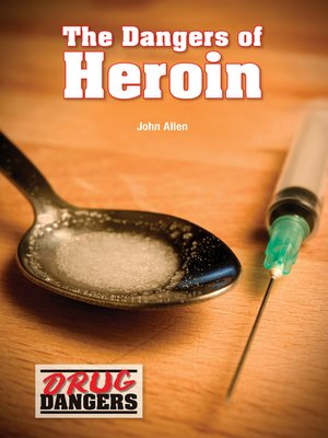 cover image of The Dangers of Heroin