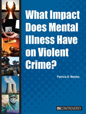 cover image of What Impact Does Mental Illness Have on Violent Crime?