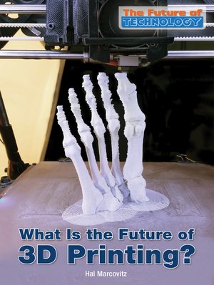cover image of What Is the Future of 3D Printing?