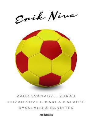 cover image of Zaur Svanadze, Zurab Khizanishvili, Kakha Kaladze, Ryssland & banditer