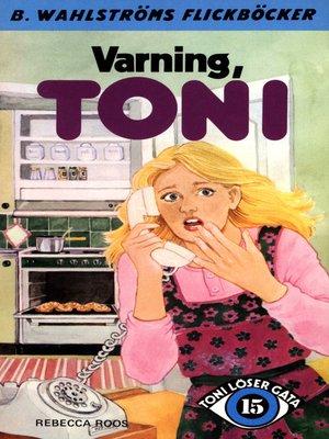 cover image of Toni löser en gåta 15--Varning, Toni