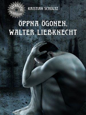 cover image of Öppna ögonen, Walter Liebknecht
