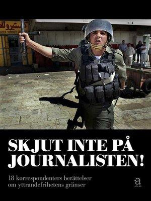 cover image of Skjut inte på journalisten
