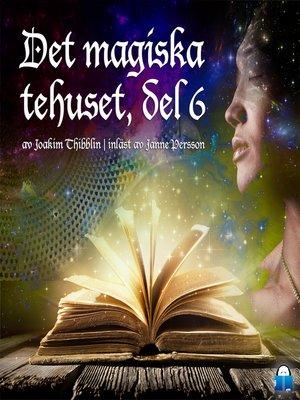 cover image of Det magiska tehuset, del 6