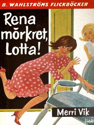 cover image of Lotta 13--Rena mörkret, Lotta!