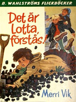cover image of Lotta 1--Det är Lotta, förstås!