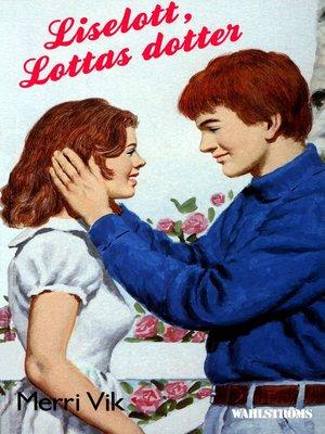 cover image of Lotta 47--Liselott, Lottas dotter