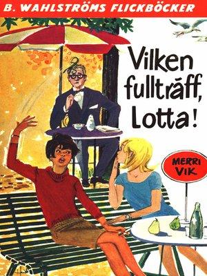 cover image of Lotta 17--Vilken fullträff, Lotta!