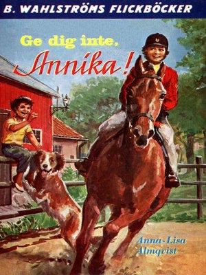 cover image of Annika 3--Ge dig inte, Annika!