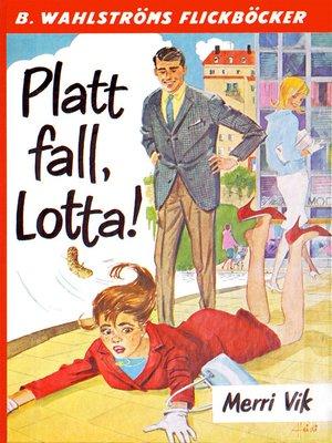 cover image of Lotta 12--Platt fall, Lotta!