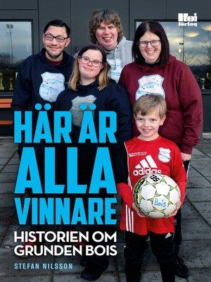 cover image of Här är alla vinnare – historien om Grunden Bois