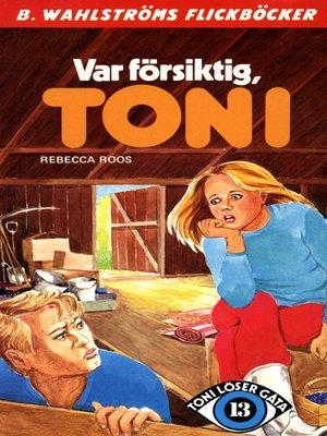 cover image of Toni löser en gåta 13--Var försiktig, Toni