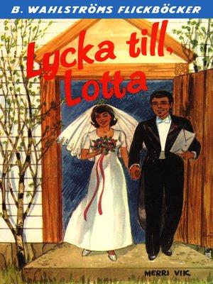 cover image of Lotta 40--Lycka till, Lotta
