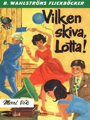 cover image of Lotta 7--Vilken skiva, Lotta!