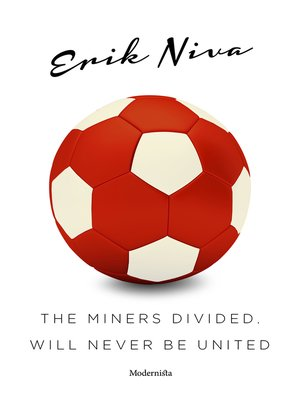 cover image of The Miners Divided, Will Never Be United