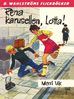 cover image of Lotta 25--Rena karusellen, Lotta!