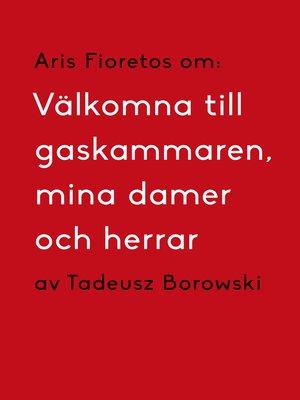 cover image of Om Välkomna till gaskammaren, mina damer och herrar av Tadeusz Borowski