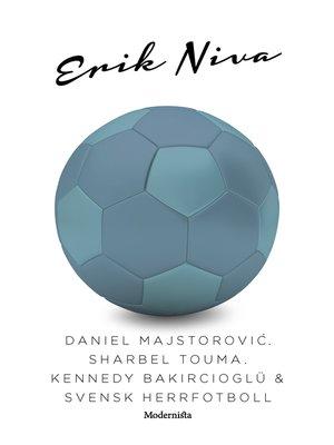 cover image of Daniel Majstorovic, Sharbel Touma, Kennedy Bakircioglü & svensk herrfotboll