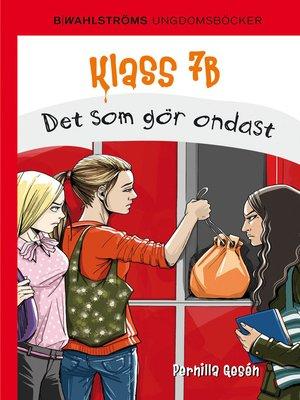 cover image of Klass 7B 7--Det som gör ondast