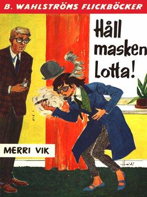 cover image of Lotta 18--Håll masken, Lotta!