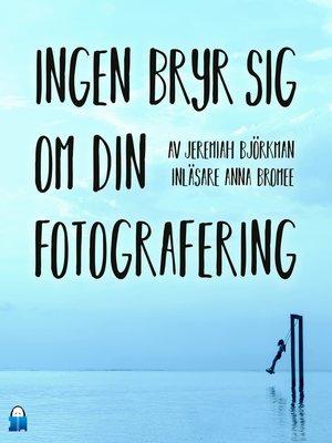 cover image of Ingen bryr sig om din fotografering