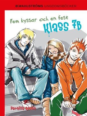 cover image of Klass 7B 3--Fem kyssar och en fest