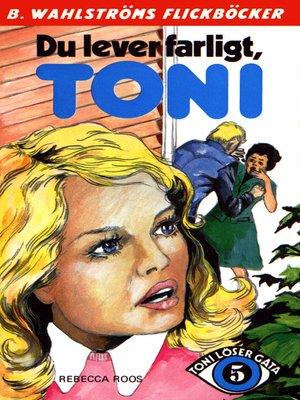 cover image of Toni löser en gåta 5--Du lever farligt, Toni