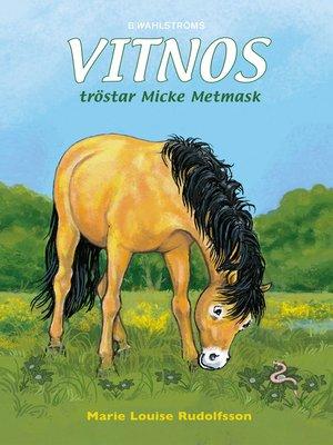 cover image of Vitnos 18--Vitnos tröstar Micke Metmask