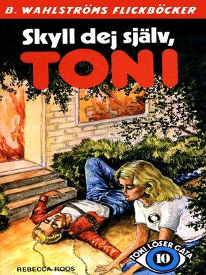 cover image of Toni löser en gåta 10--Skyll dej själv, Toni