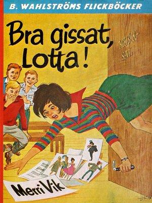 cover image of Lotta 11--Bra gissat, Lotta!