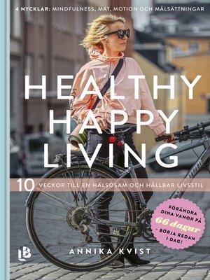 cover image of Healthy Happy Living--10 veckor till en hälsosam och hållbar livsstil