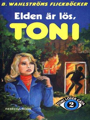 cover image of Toni löser en gåta 2--Elden är lös, Toni