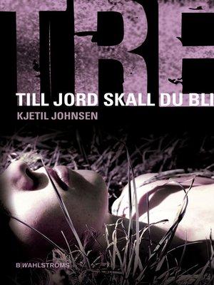 cover image of Tre 5--Till jord skall du bli