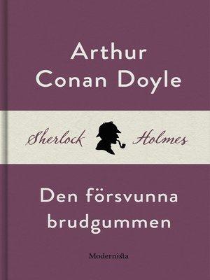 cover image of Den försvunna brudgummen (En Sherlock Holmes-novell)